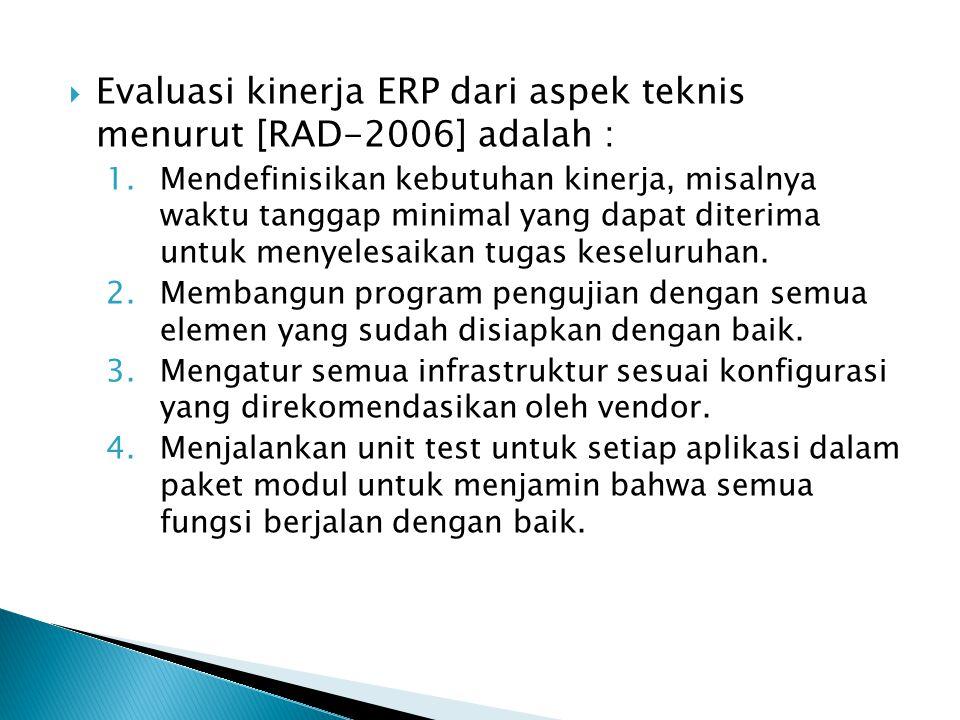 Evaluasi kinerja ERP dari aspek teknis menurut [RAD-2006] adalah :